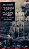The Riddle of the Modern World : Of Liberty, Wealth and Equality, MacFarlane, Alan, 0312232047