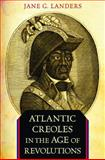 Atlantic Creoles in the Age of Revolutions, Landers, Jane G., 0674062043