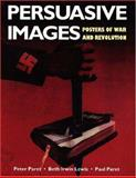 Persuasive Images : Posters of War and Revolution from the Archives of the Hoover Institution, Paret, Peter and Lewis, Beth I., 0691032041