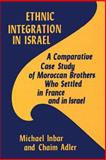 Ethnic Integration in Israel : A Comparative Case Study of Moroccan Brothers Who Settled in France and Israel, Inbar, Michael and Adler, Chaim, 0878552049