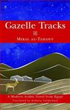 Gazelle Tracks : A Modern Arabic Novel from Egypt, Al-Tahawy, Miral, 1859642047