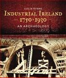 Industrial Ireland 1750-1930, Colin Rynne, 1905172044