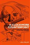 Clockwork Counterpoint : The Music and Literature of Anthony Burgess, Phillips, Paul, 0719072042