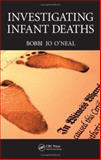 Investigating Infant Deaths, O'Neal, Bobbi Jo, 0849382041