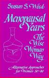 Menopausal Years : The Wise Womans Way: Alternative Approaches for Women 30-90, Weed, Susun S., 0961462043