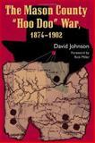 The Mason County Hoo Doo War, 1874-1902, David Johnson, 1574412043