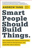 Smart People Should Build Things, Andrew Yang, 0062292048