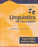 Linguistics for Non-Linguists : A Primer with Exercises, Parker, Frank and Riley, Kathryn, 0137152043
