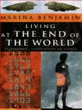 Living at the End of the World : Humanity's Obsession with Its Own Ultimate Demise, Benjamin, Marina, 0330342045