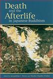 Death and the Afterlife in Japanese Buddhism, Stone, Jacqueline I. and Walter, Mariko Namba, 0824832043