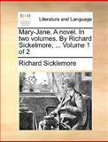 Mary-Jane a Novel in Two Volumes by Richard Sickelmore, Volume 1 Of, Richard Sicklemore, 1140922041