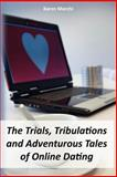 The Trials, Tribulations and Adventurous Tales of Online Dating, Karen Marchi, 1479152048