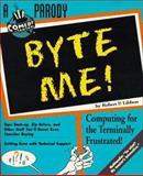 Byte Me!, Robert P. Libbon, 1572972041
