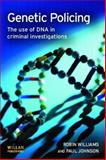 Genetic Policing : The Use of DNA in Criminal Investigations, Williams, Robin and Johnson, Paul, 1843922045