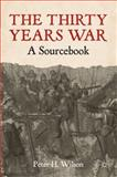 Thirty Years War : A Sourcebook, Wilson, Peter H., 0230242057
