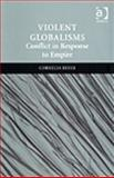 Violent Globalism : Conflict in Response to Empire, Beyer, Cornelia, 0754672050