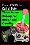 From Pong to Call of Duty: Video Game History for N00bs and Charity, Matthew Papcun, 1477512055