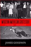 Modern American Grotesque : Literature and Photography, Goodwin, James, 0814292054