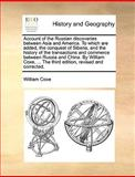 Account of the Russian Discoveries Between Asia and America to Which Are Added, the Conquest of Siberia, and the History of the Transactions and Comm, William Coxe, 1140802054