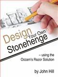 Design your own Stonehenge using the Occam's Razor Solution, John Hill, 142519205X
