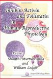Inhibin, Activin and Follistatin in Human Reproductive Physiology 9781860942051