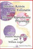 Inhibin, Activin and Follistatin in Human Reproductive Physiology, , 1860942059