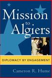 Mission to Algiers : Diplomacy by Engagement, Hume, Cameron R., 0739112058
