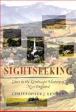 Sightseeking : Clues to the Landscape History of New England, Lenney, Christopher J., 1584652055