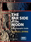 The Far Side of the Moon : A Photographic Guide, Byrne, Charles J., 0387732055