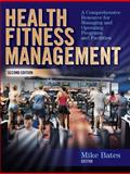 Health Fitness Management : A Comprehensive Resource for Managing and Operating Programs and Facilities, Bates, Mike, 073606205X