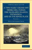 A Two Years' Cruise off Tierra Del Fuego, the Falkland Islands, Patagonia, and in the River Plate : A Narrative of Life in the Southern Seas, Snow, William Parker, 1108062059