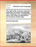 The Right to Life a Sermon, Preached Before the University of Cambridge, Richard Ramsden, 1140952056