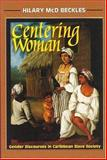 Centering Woman : Gender Relations in Caribbean Slave Society, Beckles, Hilary M., 1558762051