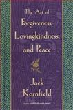 The Art of Forgiveness, Lovingkindness, and Peace, Jack Kornfield, 0553802054