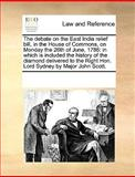 The Debate on the East India Relief Bill, in the House of Commons, on Monday the 26th of June 1786, See Notes Multiple Contributors, 1170022057