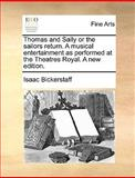 Thomas and Sally or the Sailors Return a Musical Entertainment As Performed at the Theatres Royal a New Edition, Isaac Bickerstaff, 1170402054