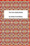 The Tale of Jolly Robin, Arthur Scott Arthur Scott Bailey, 1495392058