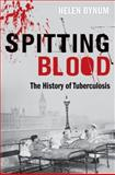 Spitting Blood : The History of Tuberculosis, Bynum, Helen, 0199542058