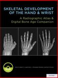 Skeletal Development of the Hand and Wrist : A Radiographic Atlas and Digital Bone Age Companion, Gaskin, Cree M. and Kahn, S. Lowell, 0199782059