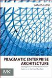 Pragmatic Enterprise Architecture : Strategies to Transform Information Systems in the Era of Big Data, Luisi, James, 0128002050