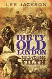 Dirty Old London : The Victorian Fight Against Filth, Jackson, Lee, 0300192053