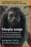 Tikopia Songs : Poetic and Musical Art of a Polynesian People of the Solomon Islands, Firth, Raymond, 0521032059