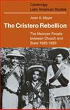 The Cristero Rebellion : The Mexican People Between Church and State, 1926-1929, Meyer, Jean A., 0521102057