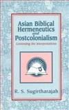 Asian Biblical Hermeneutics and Postcolonialism, R. S. Sugirtharajah, 1570752052