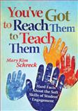 You've Got to Reach Them to Teach Them : Hard Facts about the Soft Skills of Student Engagement, Schreck, Mary Kim, 1935542052