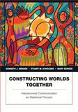 Constructing Worlds Together : Interpersonal Communication as Relational Process, Schrader, Stuart M. and Shailor, Johnathan G., 0205382053
