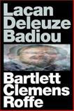 Lacan Deleuze Badiou, A. J. Bartlett and Justin Clemens, 0748682058