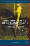 The Philosophy of Life and Death : Ludwig Klages and the Rise of a Nazi Biopolitics, Lebovic, Nitzan, 1137342056