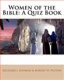 Women of the Bible - A Quiz Book, Richard J. Bauman, 1453602054
