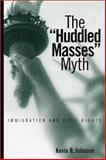 The Huddled Masses Myth : Immigration and Civil Rights, Johnson, Kevin R., 1592132057